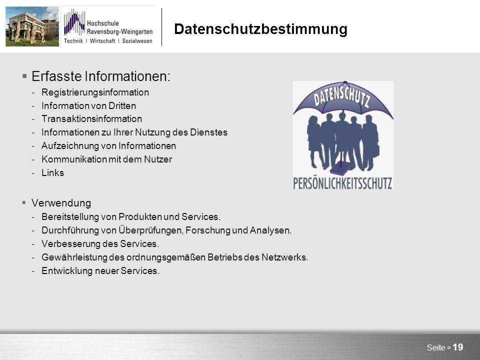 Datenschutzbestimmung  Erfasste Informationen: -Registrierungsinformation -Information von Dritten -Transaktionsinformation -Informationen zu Ihrer Nutzung des Dienstes -Aufzeichnung von Informationen -Kommunikation mit dem Nutzer -Links  Verwendung -Bereitstellung von Produkten und Services.
