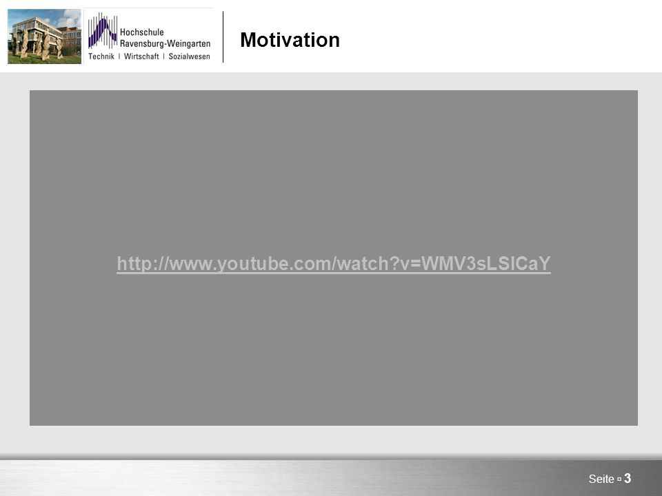 Seite  3 Motivation http://www.youtube.com/watch?v=WMV3sLSICaY