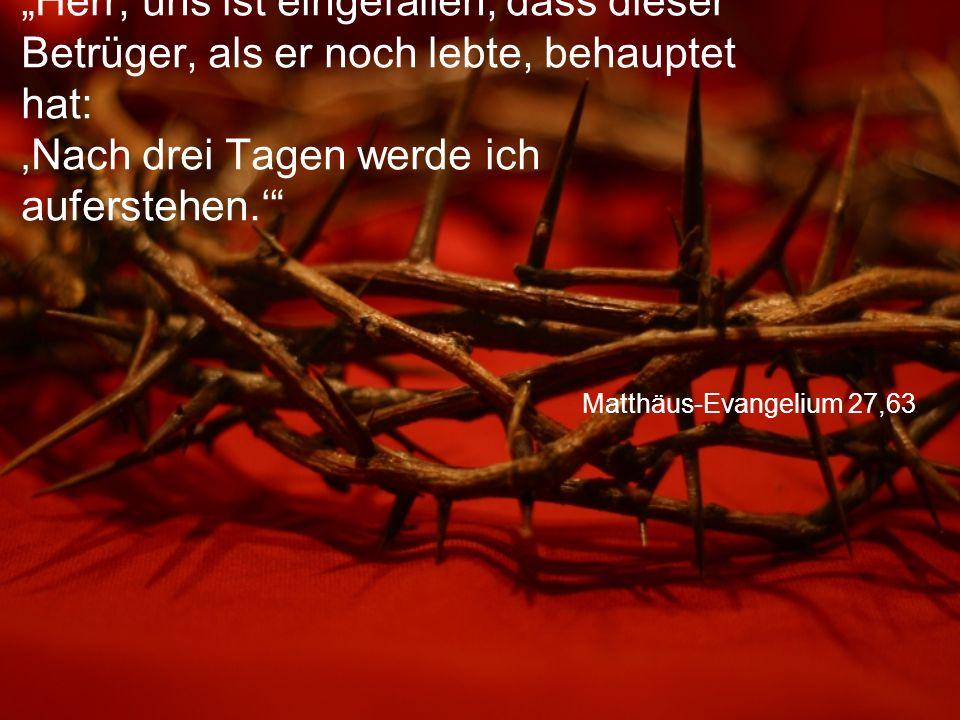 """Matthäus-Evangelium 27,63 """"Herr, uns ist eingefallen, dass dieser Betrüger, als er noch lebte, behauptet hat: 'Nach drei Tagen werde ich auferstehen.'"""