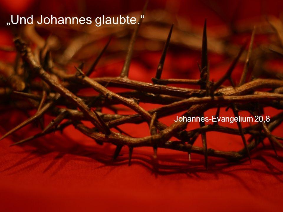 """Johannes-Evangelium 20,8 """"Und Johannes glaubte."""