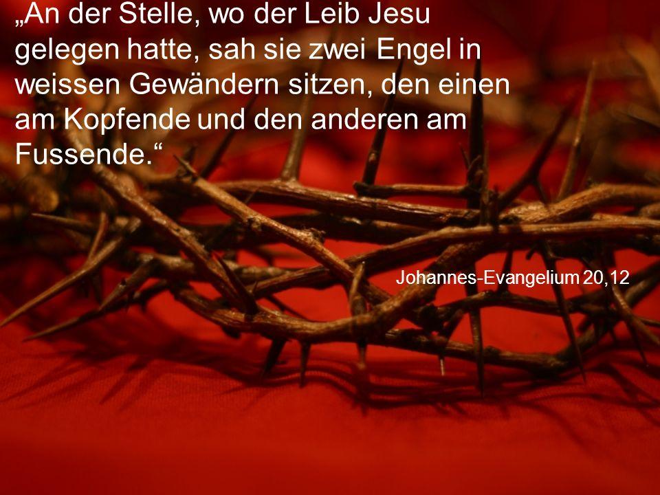 """Johannes-Evangelium 20,12 """"An der Stelle, wo der Leib Jesu gelegen hatte, sah sie zwei Engel in weissen Gewändern sitzen, den einen am Kopfende und den anderen am Fussende."""