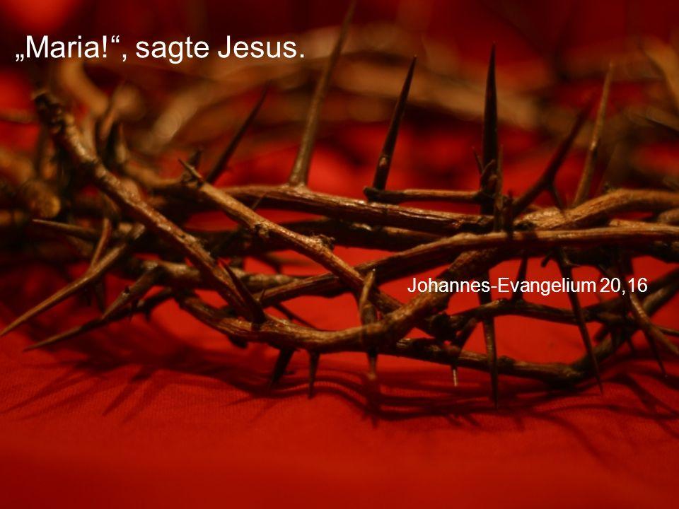 "Johannes-Evangelium 20,16 ""Maria! , sagte Jesus."