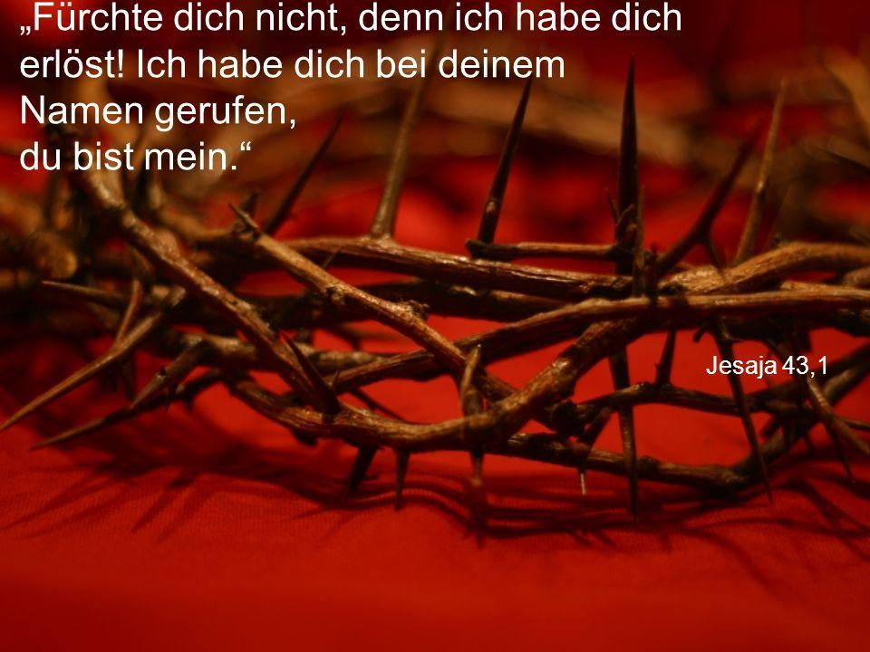 """Jesaja 43,1 """"Fürchte dich nicht, denn ich habe dich erlöst."""