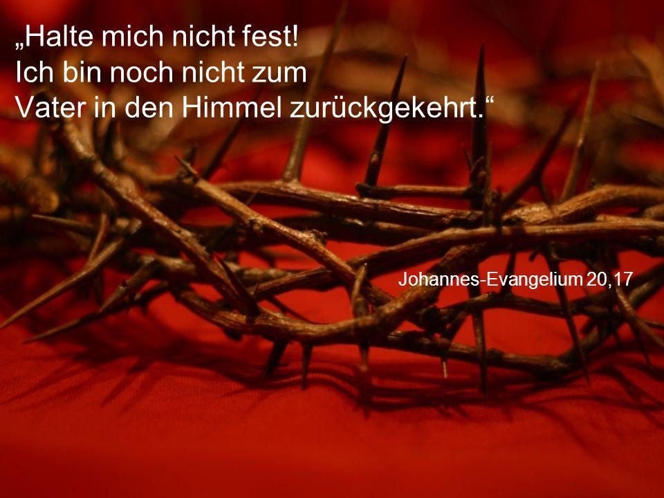 """Johannes-Evangelium 20,17 """"Halte mich nicht fest."""