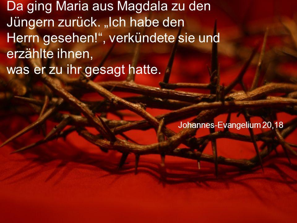 Johannes-Evangelium 20,18 Da ging Maria aus Magdala zu den Jüngern zurück.