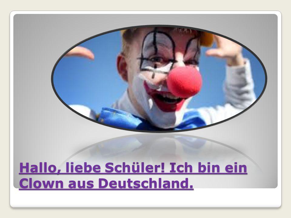 Hallo, liebe Schüler! Ich bin ein Clown aus Deutschland.
