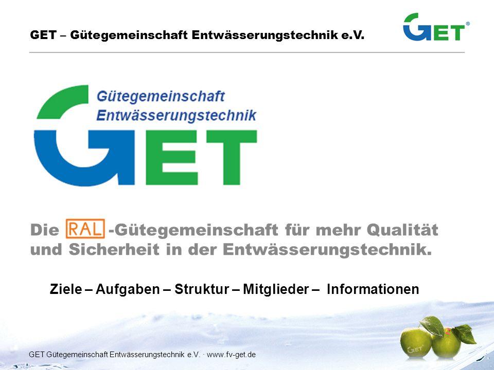 Die -Gütegemeinschaft für mehr Qualität und Sicherheit in der Entwässerungstechnik. GET – Gütegemeinschaft Entwässerungstechnik e.V. GET Gütegemeinsch