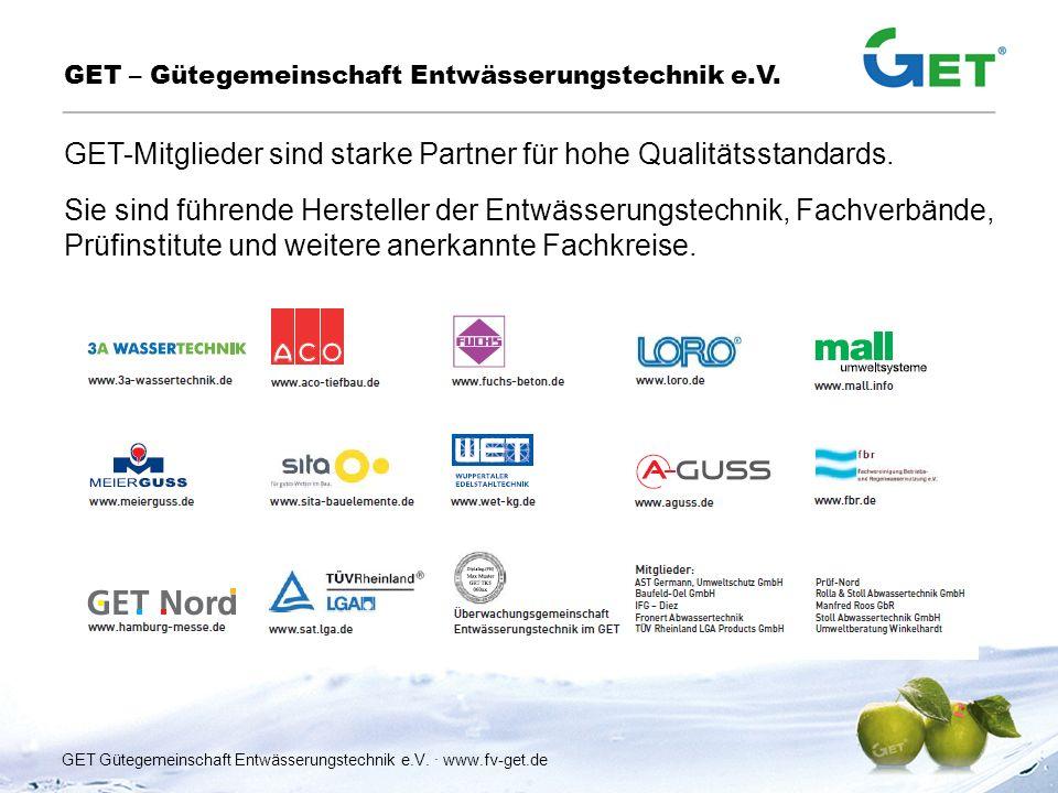 GET-Mitglieder sind starke Partner für hohe Qualitätsstandards. Sie sind führende Hersteller der Entwässerungstechnik, Fachverbände, Prüfinstitute und