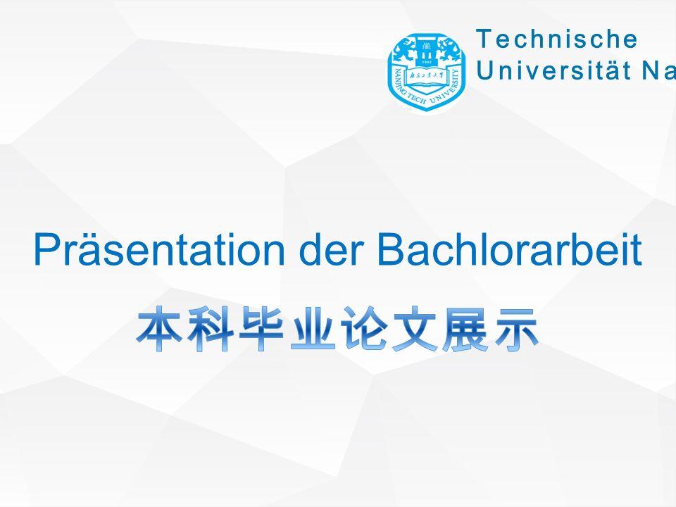 Technische Universität Nanjing Präsentation der Bachlorarbeit