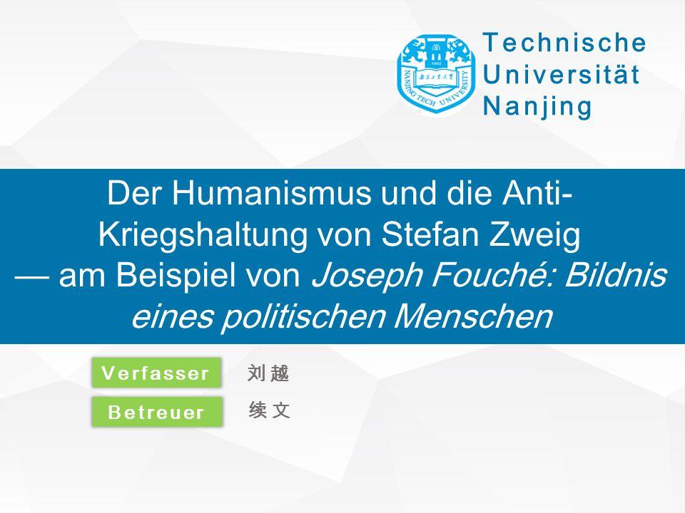 Technische Universität Nanjing 我们毕业啦 其实是答辩的标题地方 Der Humanismus und die Anti- Kriegshaltung von Stefan Zweig — am Beispiel von Joseph Fouché: Bildnis e