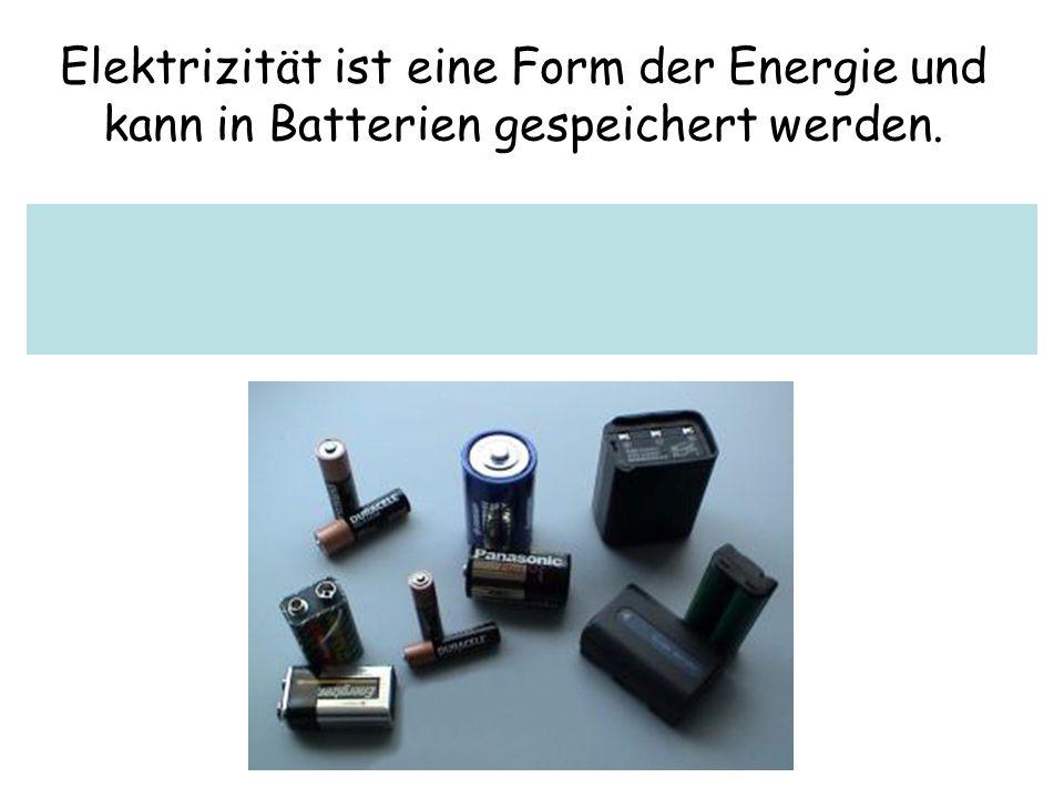 Elektrizität ist eine Form der Energie und kann in Batterien gespeichert werden.