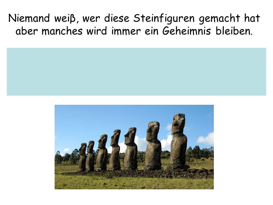 Niemand weiβ, wer diese Steinfiguren gemacht hat aber manches wird immer ein Geheimnis bleiben.