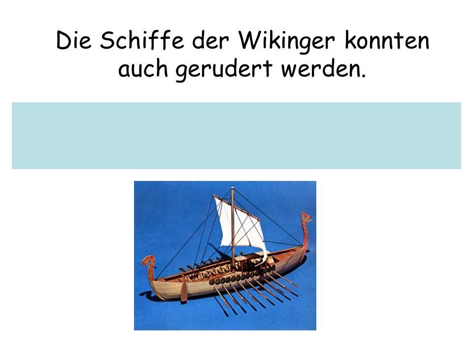 Die Schiffe der Wikinger konnten auch gerudert werden.