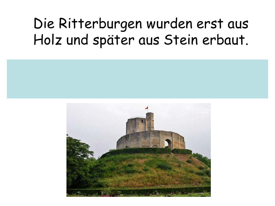 Die Ritterburgen wurden erst aus Holz und später aus Stein erbaut.
