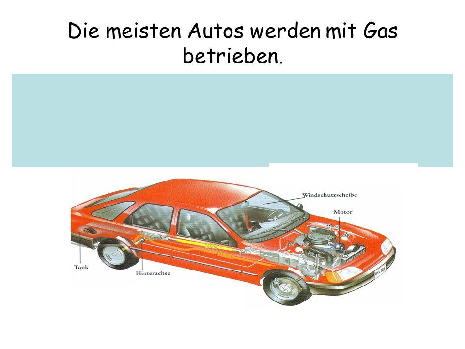 Die meisten Autos werden mit Gas betrieben.