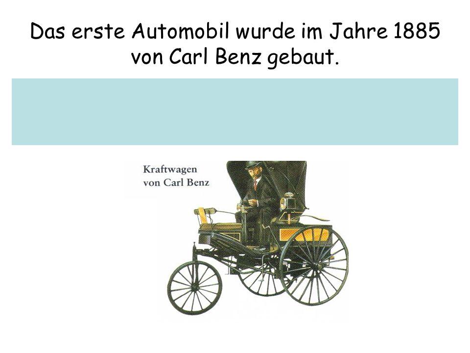 Das erste Automobil wurde im Jahre 1885 von Carl Benz gebaut.