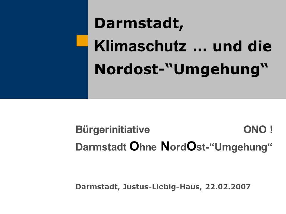 """Darmstadt, Klimaschutz … und die Nordost-""""Umgehung"""" Bürgerinitiative ONO ! Darmstadt O hne N ord O st-""""Umgehung"""" Darmstadt, Justus-Liebig-Haus, 22.02."""