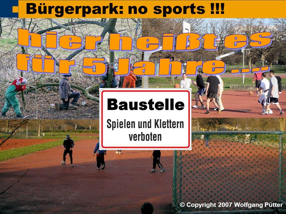  BI ONO ( Wolfgang Pütter) Bürgerpark: no sports !!! © Copyright 2007 Wolfgang Pütter