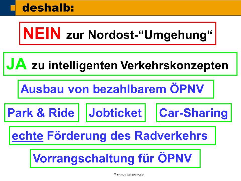 """ BI ONO ( Wolfgang Pütter) deshalb: NEIN zur Nordost-""""Umgehung"""" JA zu intelligenten Verkehrskonzepten Jobticket Ausbau von bezahlbarem ÖPNV echte För"""
