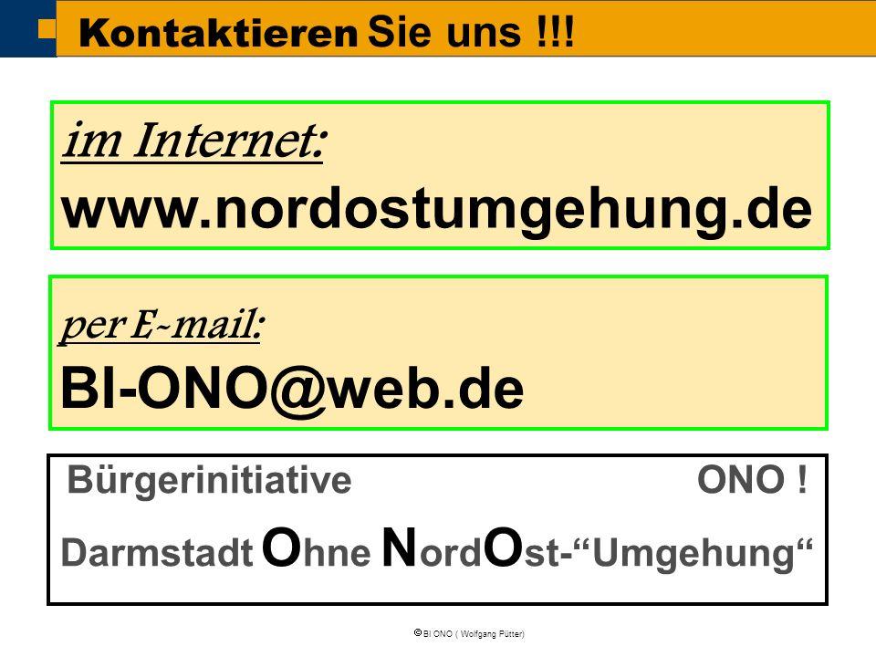  BI ONO ( Wolfgang Pütter) Kontaktieren Sie uns !!! im Internet: www.nordostumgehung.de per E-mail: BI-ONO@web.de Bürgerinitiative ONO ! Darmstadt O