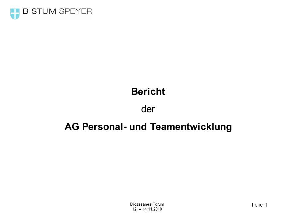 Diözesanes Forum 12. – 14.11.2010 Bericht der AG Personal- und Teamentwicklung Folie 1