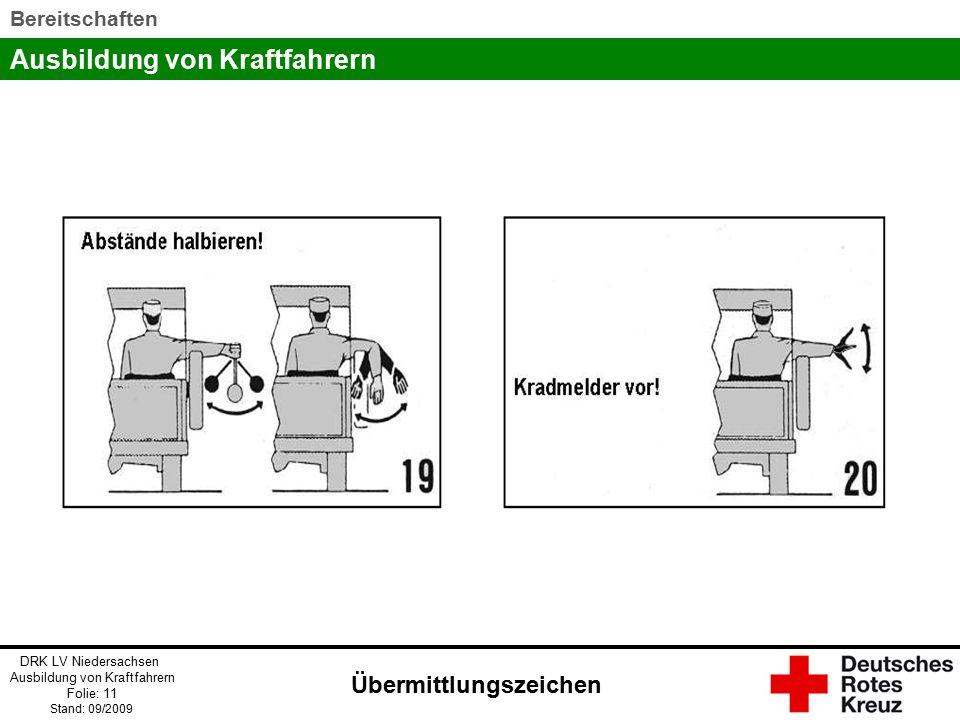Ausbildung von Kraftfahrern DRK LV Niedersachsen Ausbildung von Kraftfahrern Folie: 11 Stand: 09/2009 Bereitschaften Übermittlungszeichen