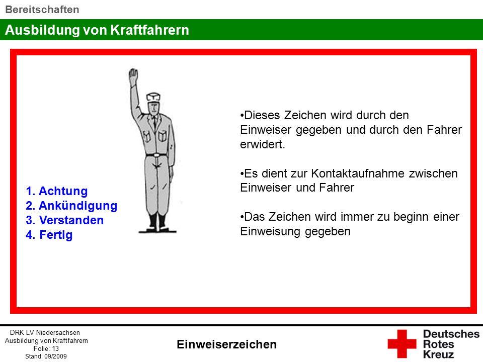 Ausbildung von Kraftfahrern DRK LV Niedersachsen Ausbildung von Kraftfahrern Folie: 13 Stand: 09/2009 Bereitschaften 1.