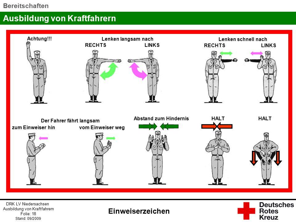 Ausbildung von Kraftfahrern DRK LV Niedersachsen Ausbildung von Kraftfahrern Folie: 18 Stand: 09/2009 Bereitschaften Achtung!!.
