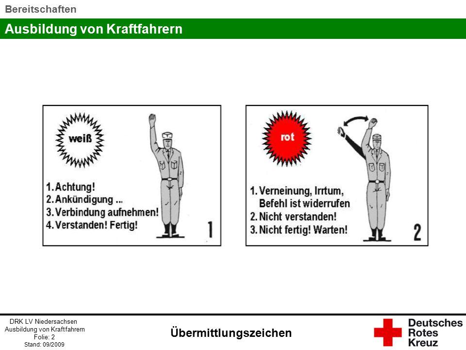 Ausbildung von Kraftfahrern DRK LV Niedersachsen Ausbildung von Kraftfahrern Folie: 2 Stand: 09/2009 Bereitschaften Übermittlungszeichen