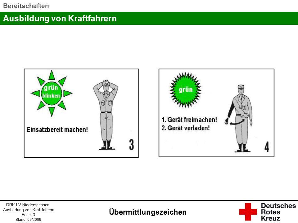Ausbildung von Kraftfahrern DRK LV Niedersachsen Ausbildung von Kraftfahrern Folie: 3 Stand: 09/2009 Bereitschaften Übermittlungszeichen