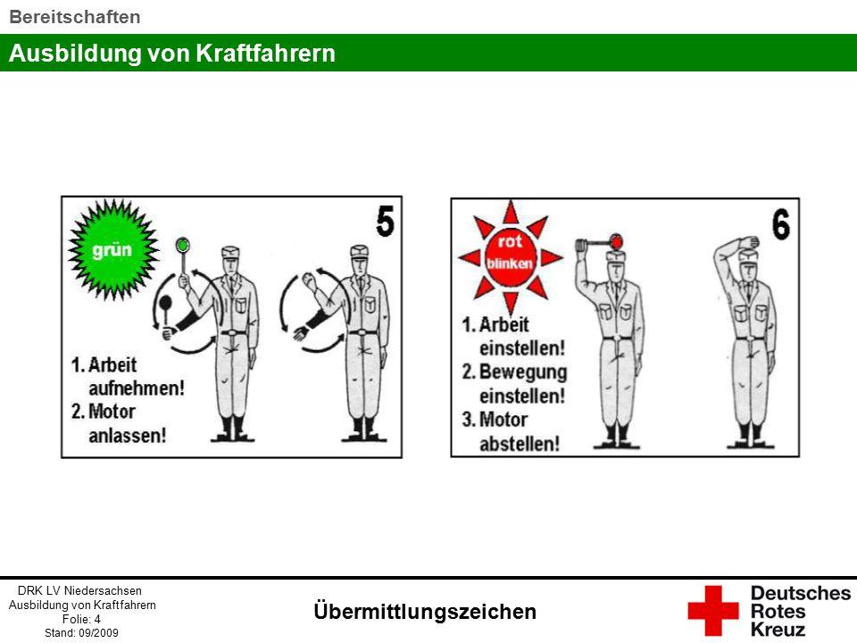 Ausbildung von Kraftfahrern DRK LV Niedersachsen Ausbildung von Kraftfahrern Folie: 4 Stand: 09/2009 Bereitschaften Übermittlungszeichen