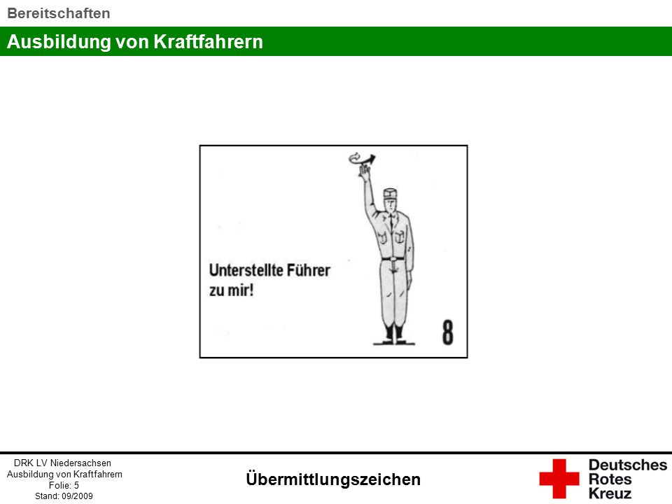 Ausbildung von Kraftfahrern DRK LV Niedersachsen Ausbildung von Kraftfahrern Folie: 16 Stand: 09/2009 Bereitschaften Eine Bewegung mit den Handinnenflächen vom Einweiser weg.