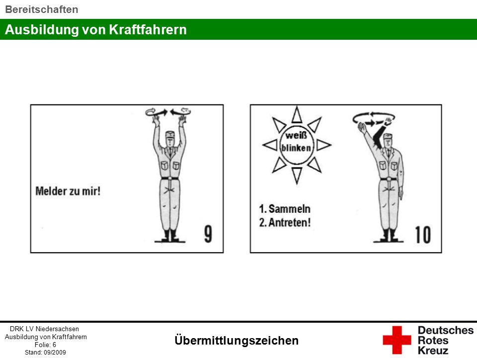 Ausbildung von Kraftfahrern DRK LV Niedersachsen Ausbildung von Kraftfahrern Folie: 7 Stand: 09/2009 Bereitschaften Übermittlungszeichen