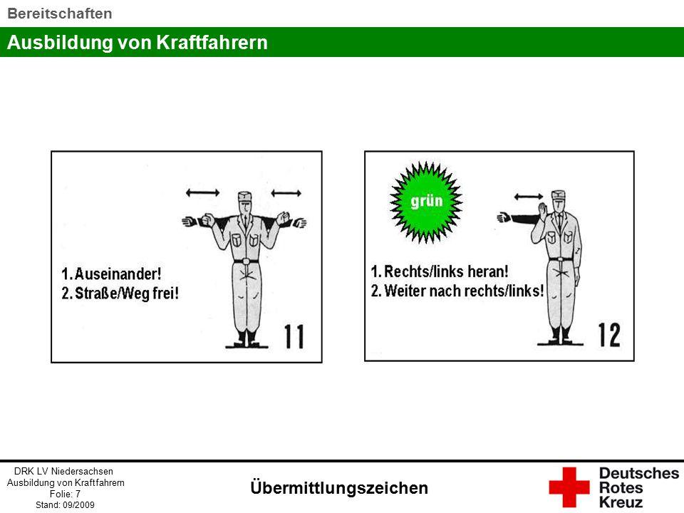 Ausbildung von Kraftfahrern DRK LV Niedersachsen Ausbildung von Kraftfahrern Folie: 8 Stand: 09/2009 Bereitschaften Übermittlungszeichen