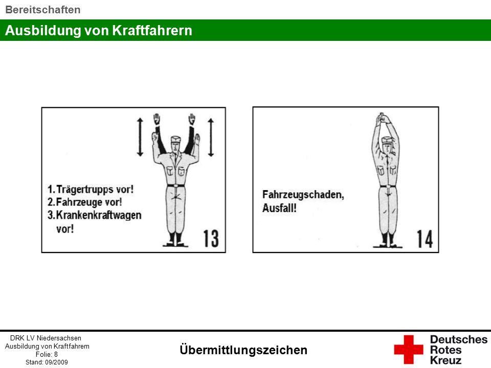 Ausbildung von Kraftfahrern DRK LV Niedersachsen Ausbildung von Kraftfahrern Folie: 9 Stand: 09/2009 Bereitschaften Übermittlungszeichen