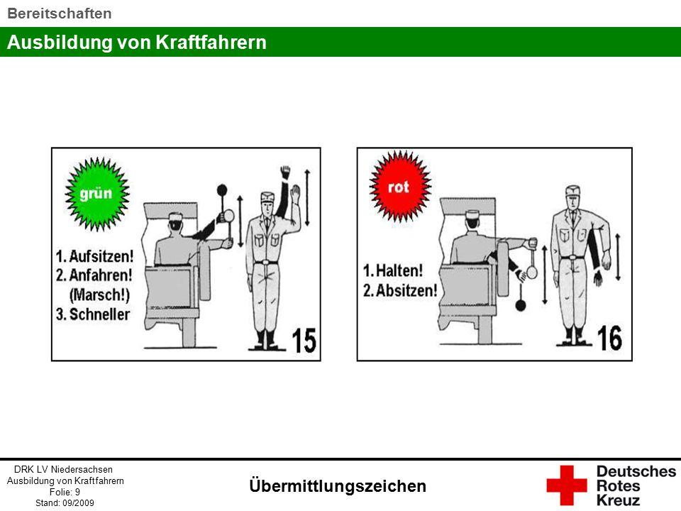 Ausbildung von Kraftfahrern DRK LV Niedersachsen Ausbildung von Kraftfahrern Folie: 10 Stand: 09/2009 Bereitschaften Übermittlungszeichen