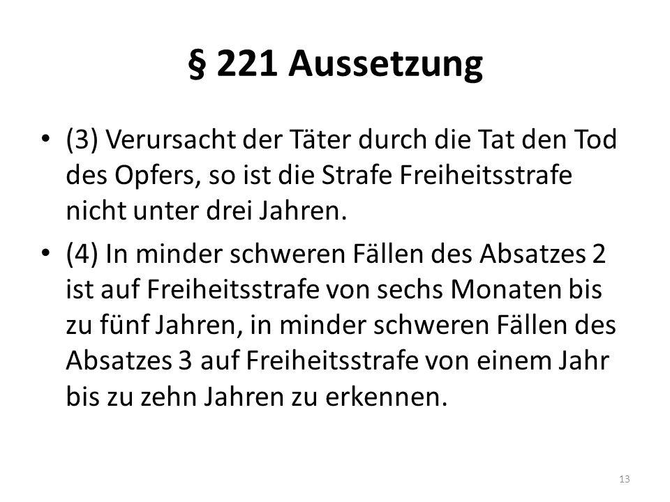 § 221 Aussetzung (3) Verursacht der Täter durch die Tat den Tod des Opfers, so ist die Strafe Freiheitsstrafe nicht unter drei Jahren. (4) In minder s