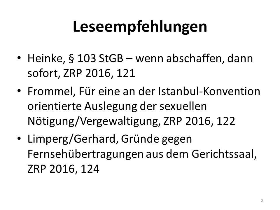Leseempfehlungen Heinke, § 103 StGB – wenn abschaffen, dann sofort, ZRP 2016, 121 Frommel, Für eine an der Istanbul-Konvention orientierte Auslegung der sexuellen Nötigung/Vergewaltigung, ZRP 2016, 122 Limperg/Gerhard, Gründe gegen Fernsehübertragungen aus dem Gerichtssaal, ZRP 2016, 124 2