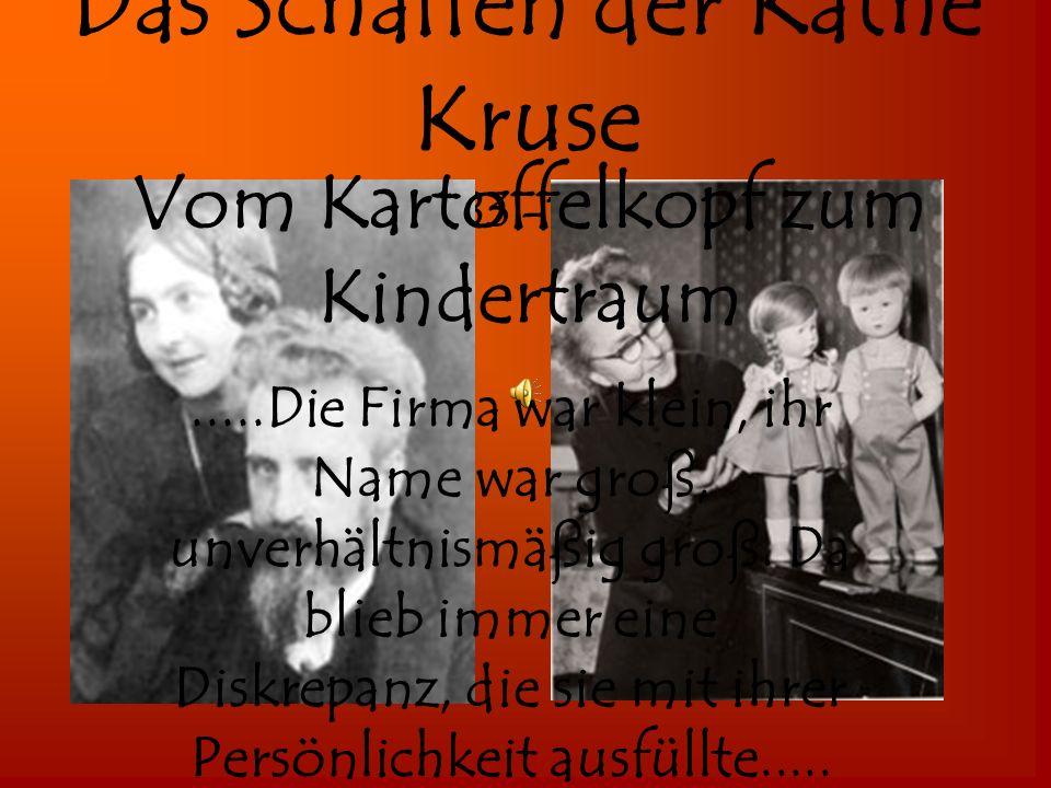 Das Schaffen der Käthe Kruse (1883 -1968) Vom Kartoffelkopf zum Kindertraum.....Die Firma war klein, ihr Name war groß, unverhältnismäßig groß.