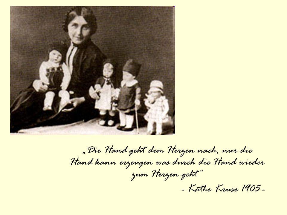 """""""Die Hand geht dem Herzen nach, nur die Hand kann erzeugen was durch die Hand wieder zum Herzen geht - Käthe Kruse 1905 -"""