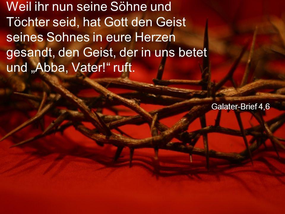 """Galater-Brief 4,6 Weil ihr nun seine Söhne und Töchter seid, hat Gott den Geist seines Sohnes in eure Herzen gesandt, den Geist, der in uns betet und """"Abba, Vater! ruft."""