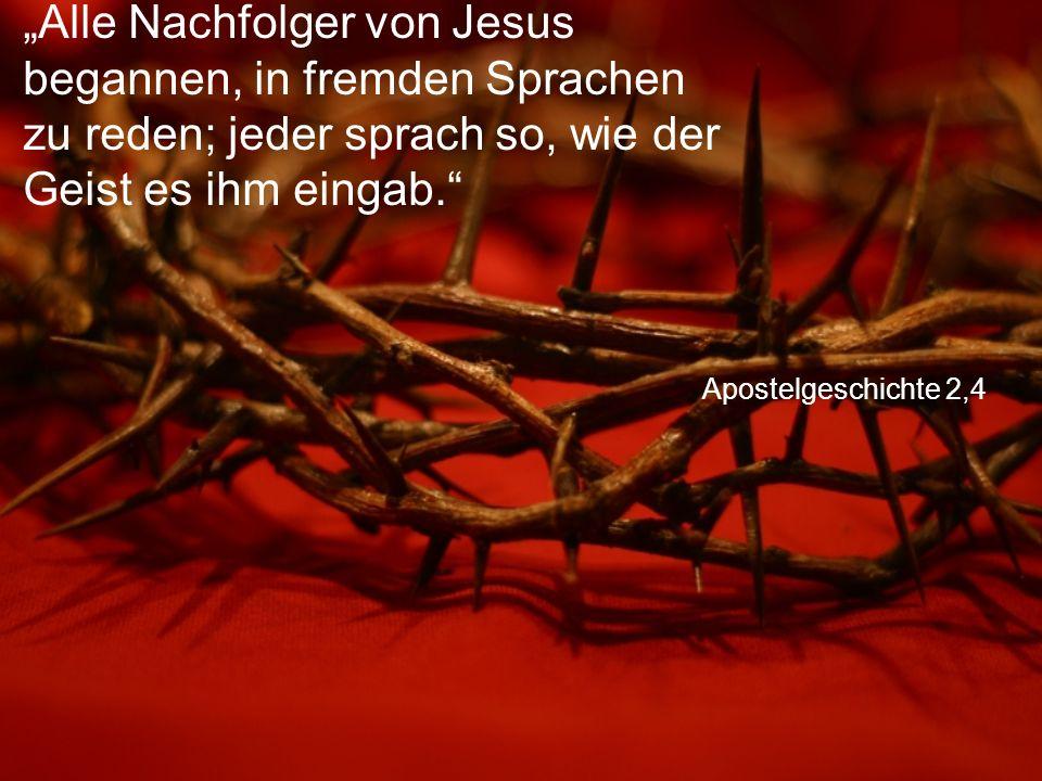 """Apostelgeschichte 2,4 """"Alle Nachfolger von Jesus begannen, in fremden Sprachen zu reden; jeder sprach so, wie der Geist es ihm eingab."""