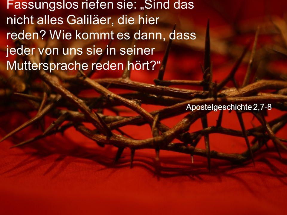 """Apostelgeschichte 2,7-8 Fassungslos riefen sie: """"Sind das nicht alles Galiläer, die hier reden."""