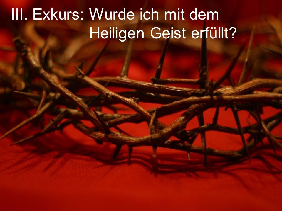 III. Exkurs: Wurde ich mit dem Heiligen Geist erfüllt?