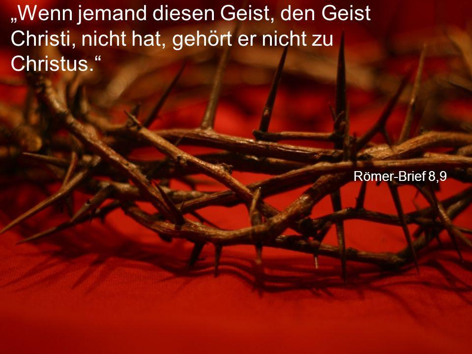 """Römer-Brief 8,9 """"Wenn jemand diesen Geist, den Geist Christi, nicht hat, gehört er nicht zu Christus."""