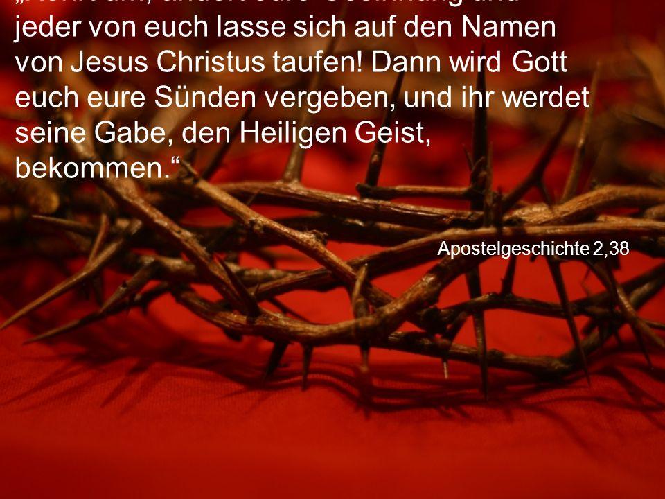 """Apostelgeschichte 2,38 """"Kehrt um, ändert eure Gesinnung und jeder von euch lasse sich auf den Namen von Jesus Christus taufen."""