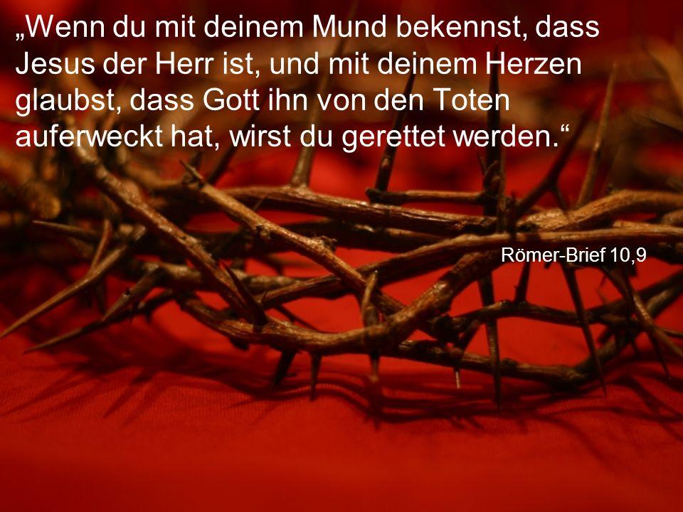 """Römer-Brief 10,9 """"Wenn du mit deinem Mund bekennst, dass Jesus der Herr ist, und mit deinem Herzen glaubst, dass Gott ihn von den Toten auferweckt hat, wirst du gerettet werden."""