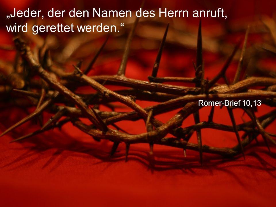 """Römer-Brief 10,13 """"Jeder, der den Namen des Herrn anruft, wird gerettet werden."""