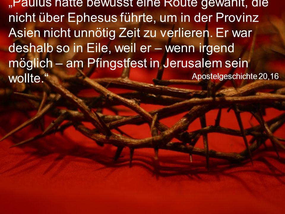 """Apostelgeschichte 20,16 """"Paulus hatte bewusst eine Route gewählt, die nicht über Ephesus führte, um in der Provinz Asien nicht unnötig Zeit zu verlieren."""