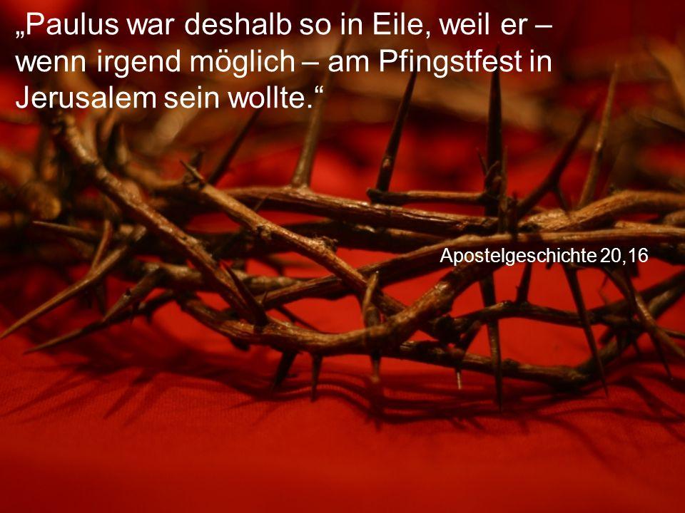 """Apostelgeschichte 20,16 """"Paulus war deshalb so in Eile, weil er – wenn irgend möglich – am Pfingstfest in Jerusalem sein wollte."""